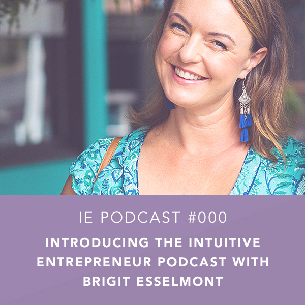 Introducing the Intuitive Entrepreneur Podcast with Brigit Esselmont