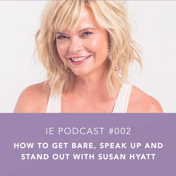 IEP002: How to Get Bare, Speak Up and Stand Out with Susan Hyatt