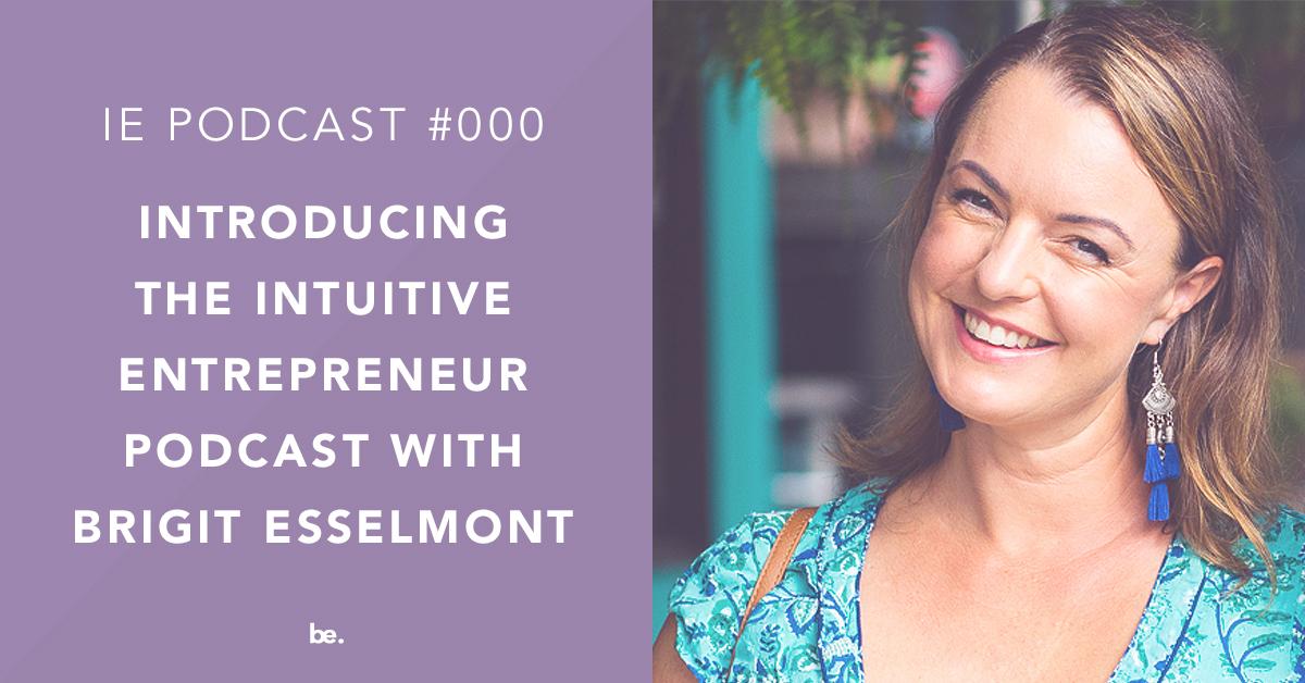 Introducing the Intuitive Entrepreneur Podcast | Brigit