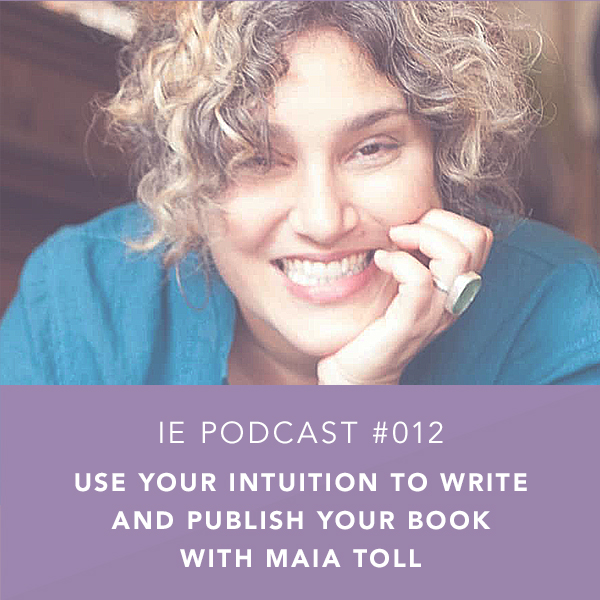 Use Your Intuition to Write and Publish Your Book with Maia Toll