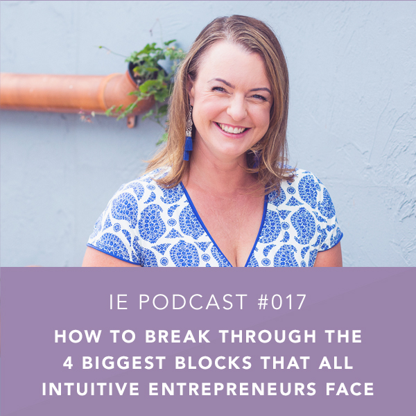 How to Break Through the 4 Biggest Blocks That All Intuitive Entrepreneurs Face
